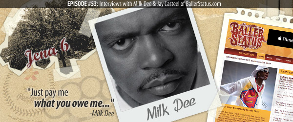 Episode 53 featuring Milk Dee and Jay Casteel of BallerStatus.com